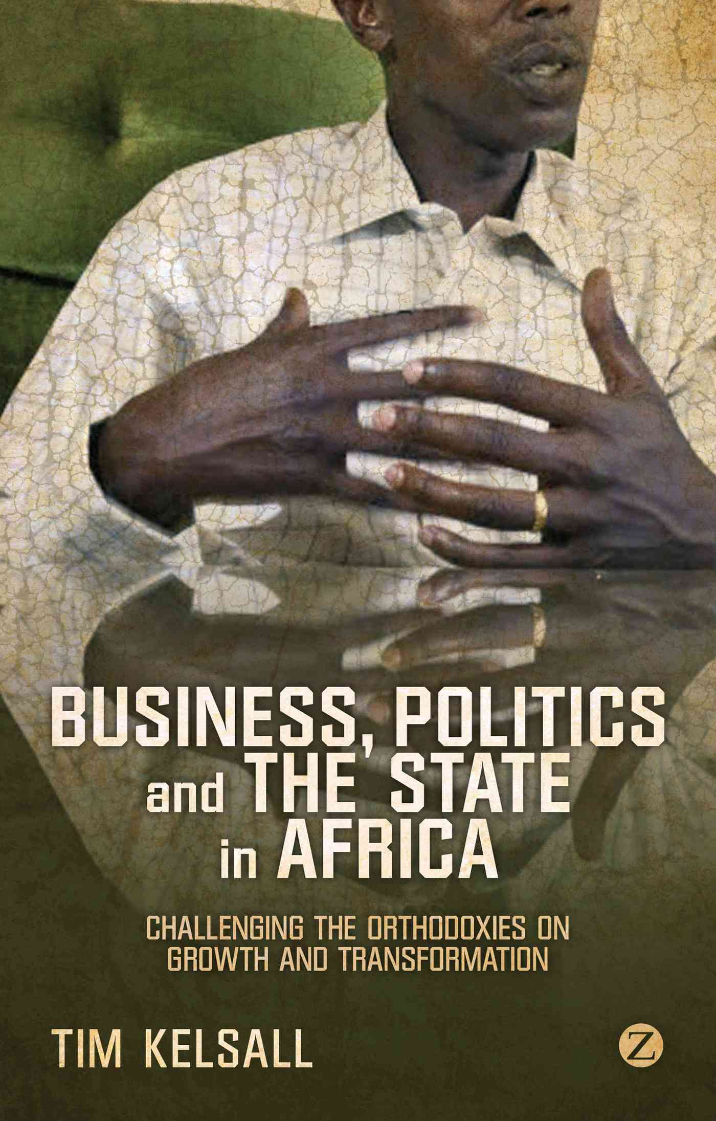 Business, Politics and the State in Africa By Kelsall, Tim
